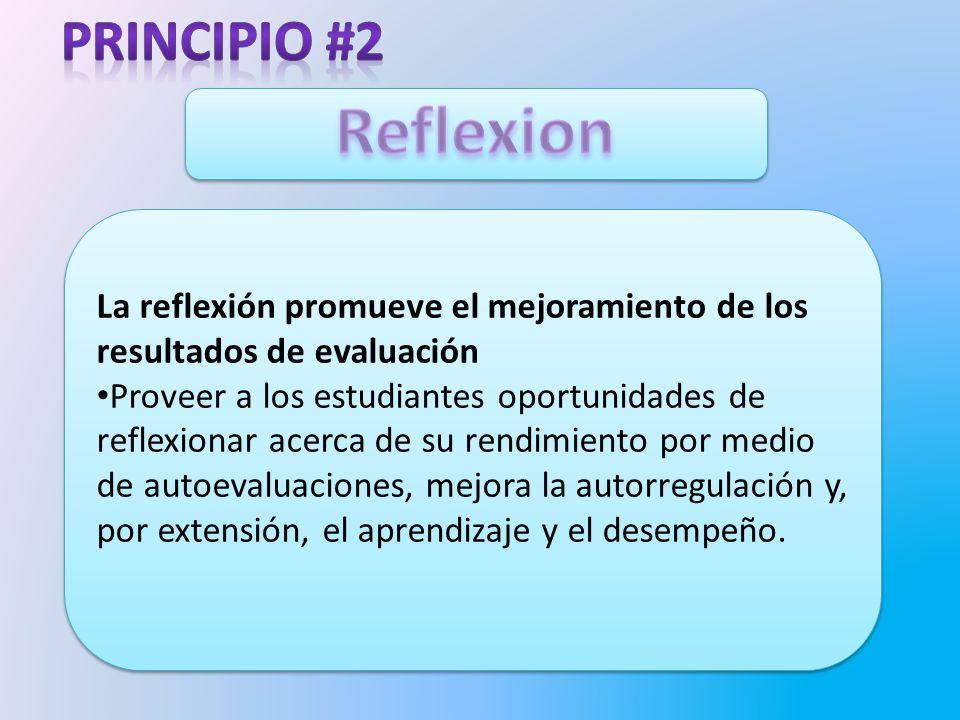 Principio #2 Reflexion. La reflexión promueve el mejoramiento de los resultados de evaluación.