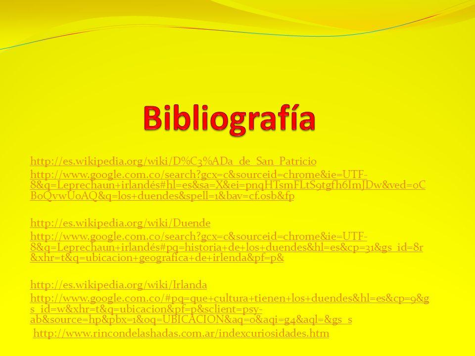 Bibliografía http://es.wikipedia.org/wiki/D%C3%ADa_de_San_Patricio