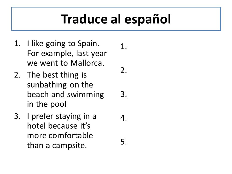 Traduce al español I like going to Spain. For example, last year we went to Mallorca.