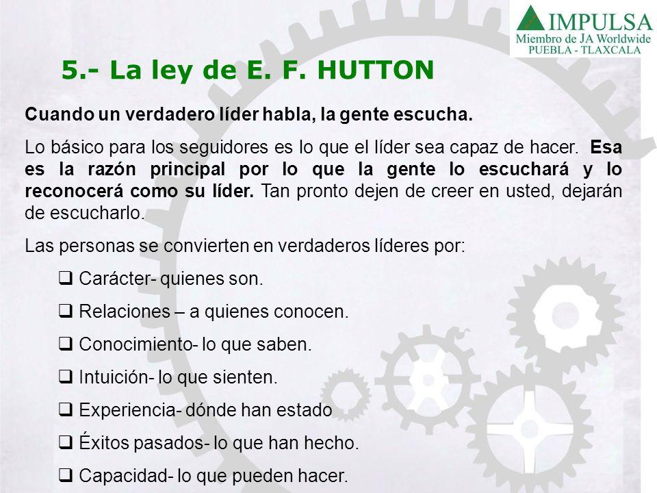 5.- La ley de E. F. HUTTON Cuando un verdadero líder habla, la gente escucha.