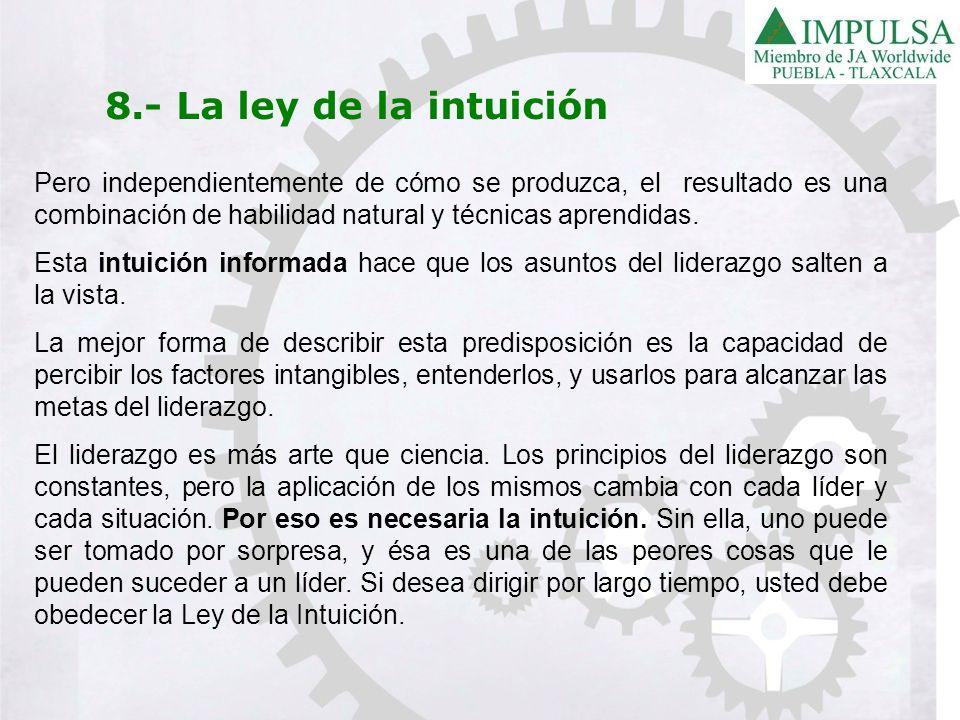 8.- La ley de la intuiciónPero independientemente de cómo se produzca, el resultado es una combinación de habilidad natural y técnicas aprendidas.