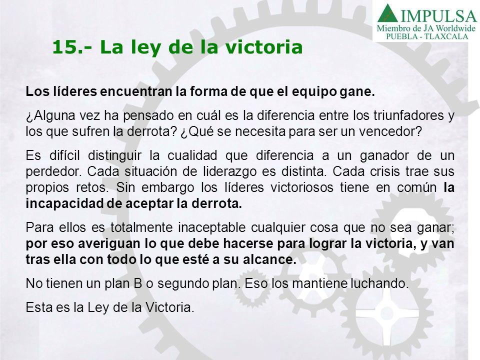 15.- La ley de la victoria Los líderes encuentran la forma de que el equipo gane.