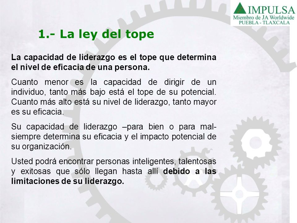 1.- La ley del topeLa capacidad de liderazgo es el tope que determina el nivel de eficacia de una persona.