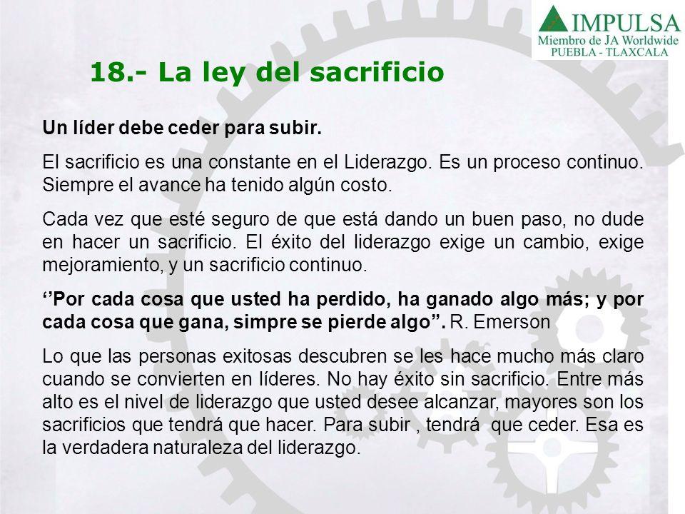 18.- La ley del sacrificio Un líder debe ceder para subir.