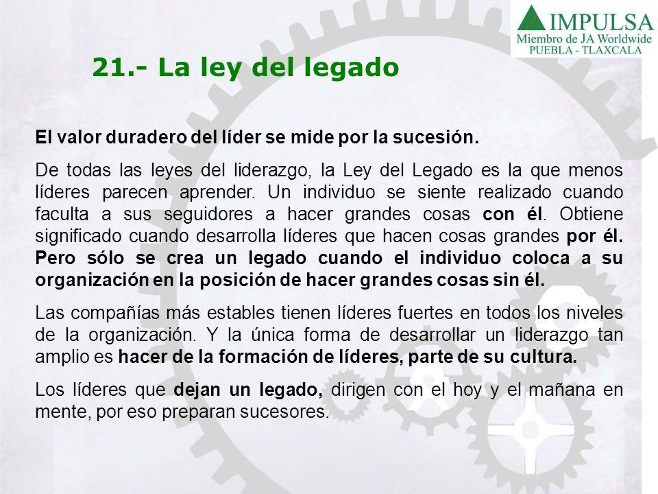 21.- La ley del legadoEl valor duradero del líder se mide por la sucesión.