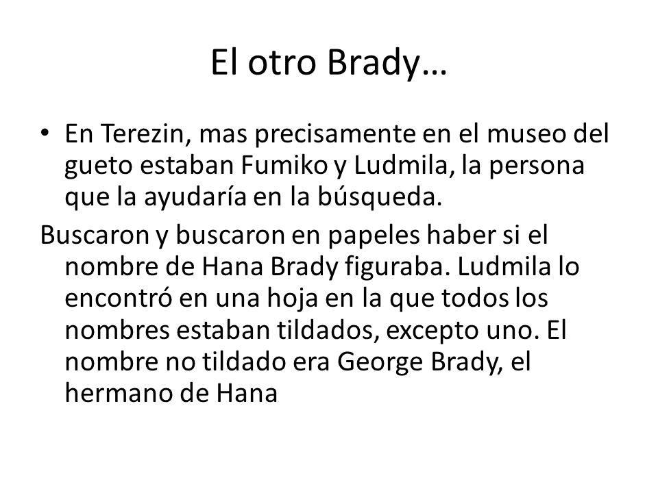 El otro Brady… En Terezin, mas precisamente en el museo del gueto estaban Fumiko y Ludmila, la persona que la ayudaría en la búsqueda.