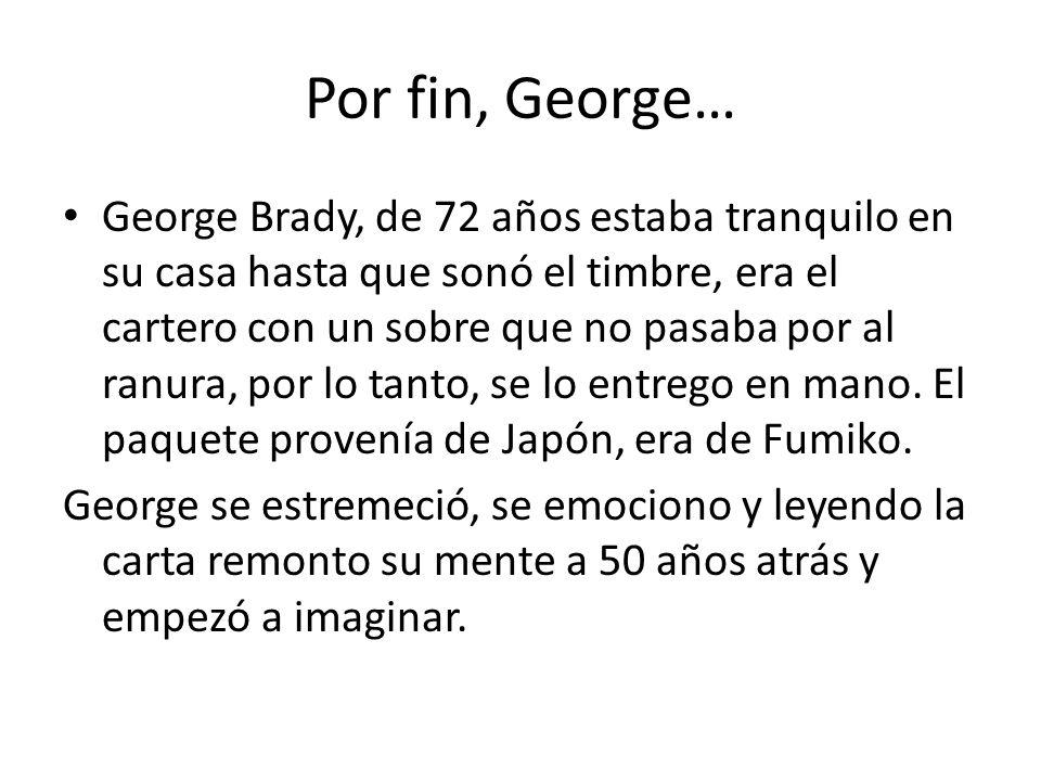 Por fin, George…