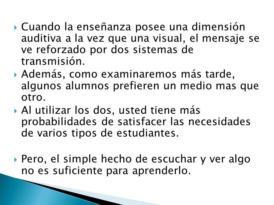 Cuando la enseñanza posee una dimensión auditiva a la vez que una visual, el mensaje se ve reforzado por dos sistemas de transmisión.