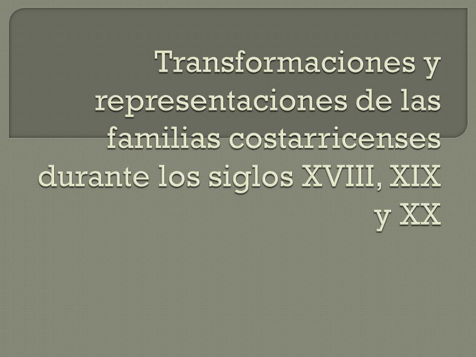 Transformaciones y representaciones de las familias costarricenses durante los siglos XVIII, XIX y XX