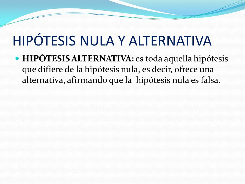 HIPÓTESIS NULA Y ALTERNATIVA