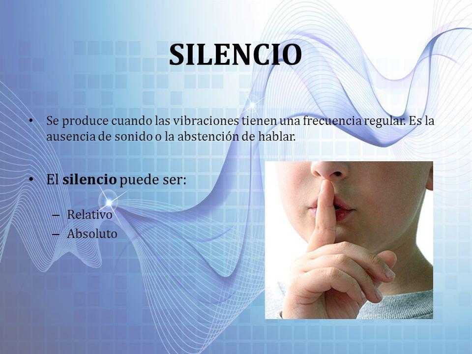 SILENCIO El silencio puede ser: