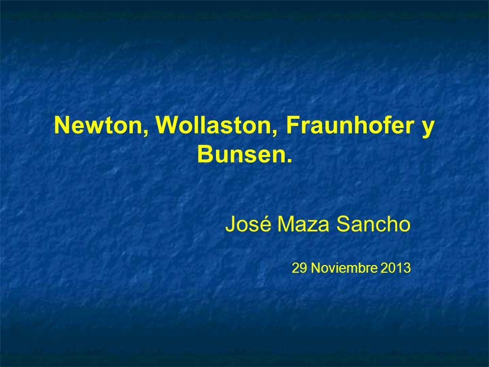 Newton, Wollaston, Fraunhofer y Bunsen.