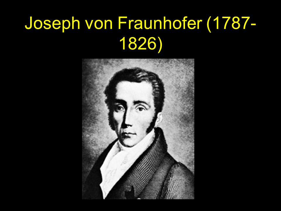 Joseph von Fraunhofer (1787-1826)
