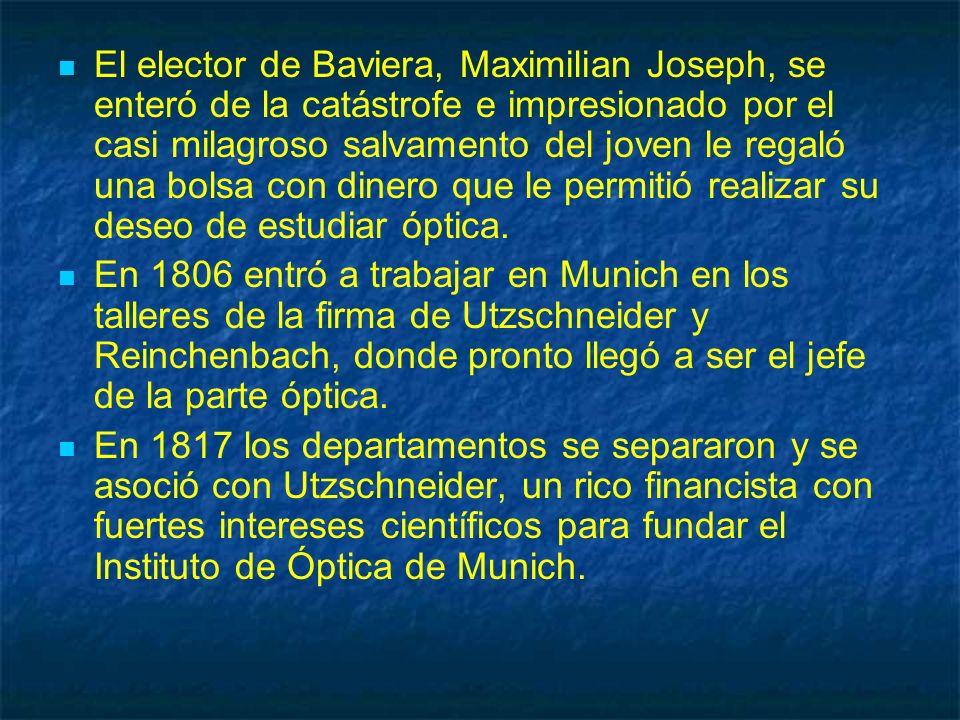 El elector de Baviera, Maximilian Joseph, se enteró de la catástrofe e impresionado por el casi milagroso salvamento del joven le regaló una bolsa con dinero que le permitió realizar su deseo de estudiar óptica.