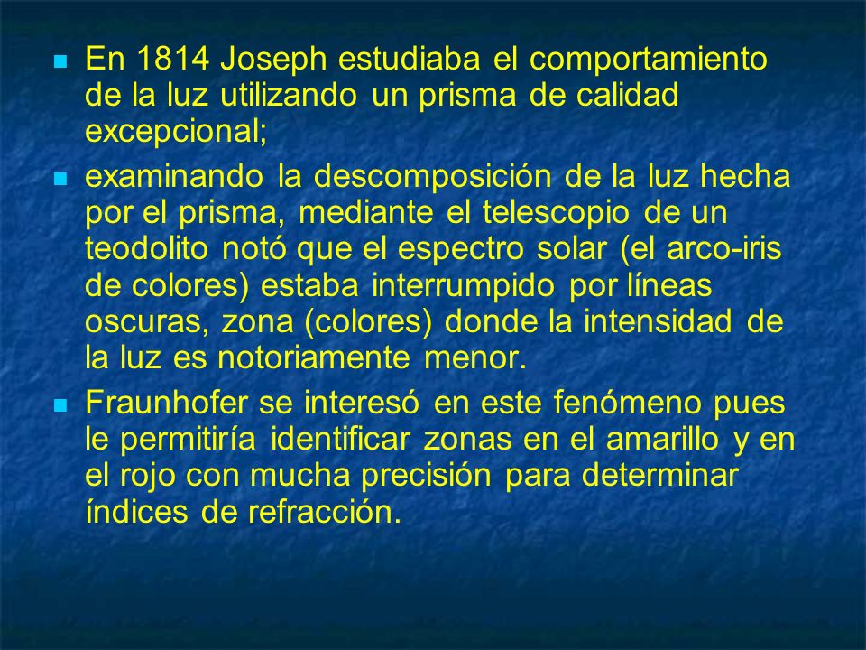 En 1814 Joseph estudiaba el comportamiento de la luz utilizando un prisma de calidad excepcional;