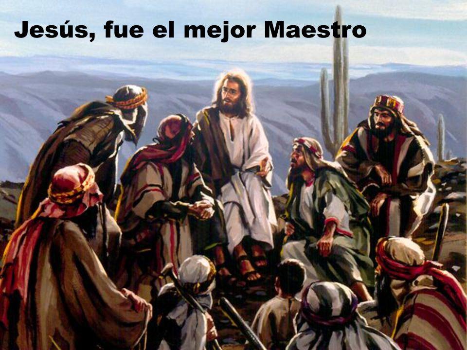 Jesús, fue el mejor Maestro