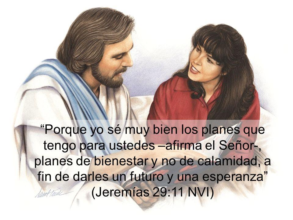 Porque yo sé muy bien los planes que tengo para ustedes –afirma el Señor-, planes de bienestar y no de calamidad, a fin de darles un futuro y una esperanza (Jeremías 29:11 NVI)