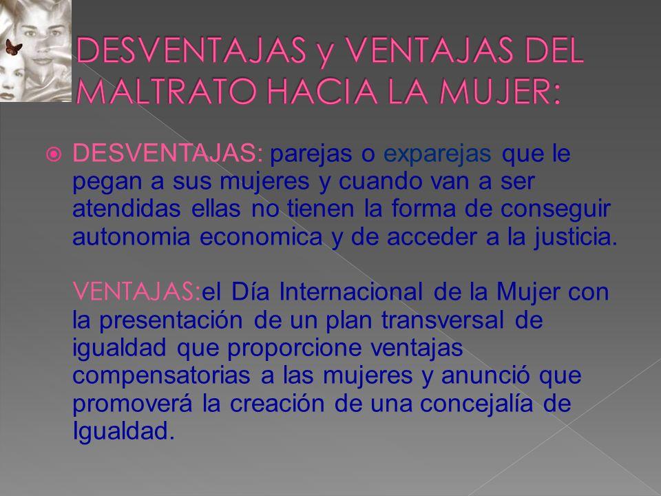 DESVENTAJAS y VENTAJAS DEL MALTRATO HACIA LA MUJER: