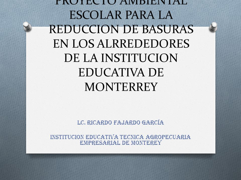 PROYECTO AMBIENTAL ESCOLAR PARA LA REDUCCION DE BASURAS EN LOS ALRREDEDORES DE LA INSTITUCION EDUCATIVA DE MONTERREY