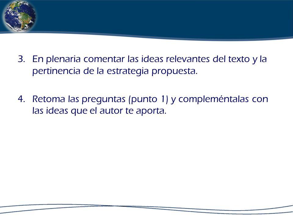 En plenaria comentar las ideas relevantes del texto y la pertinencia de la estrategia propuesta.