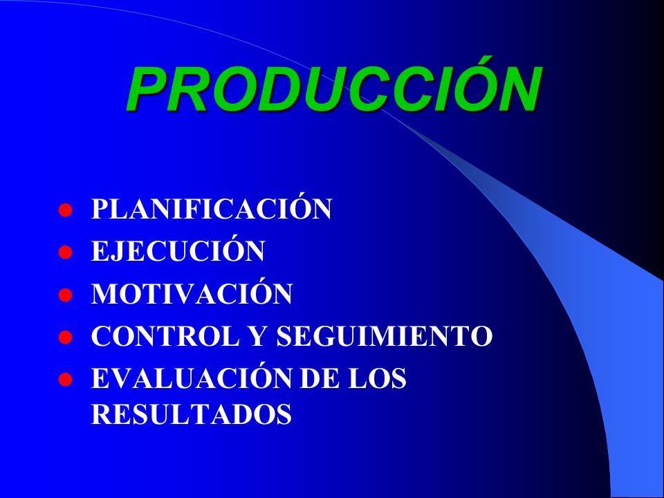 PRODUCCIÓN PLANIFICACIÓN EJECUCIÓN MOTIVACIÓN CONTROL Y SEGUIMIENTO