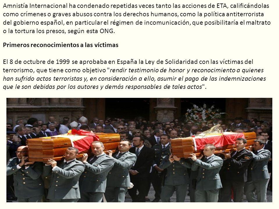 Amnistía Internacional ha condenado repetidas veces tanto las acciones de ETA, calificándolas como crímenes o graves abusos contra los derechos humanos, como la política antiterrorista del gobierno español, en particular el régimen de incomunicación, que posibilitaría el maltrato o la tortura los presos, según esta ONG.