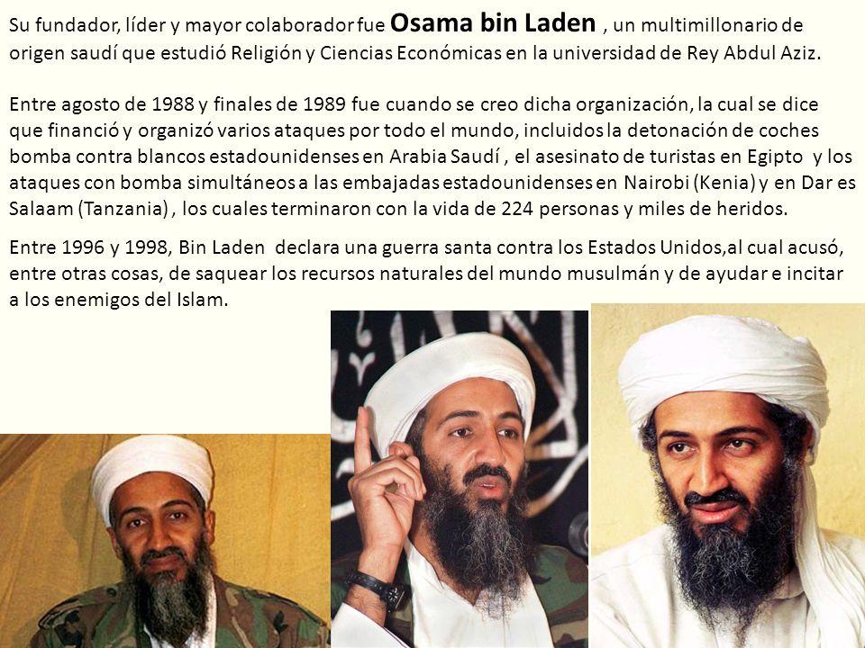 Su fundador, líder y mayor colaborador fue Osama bin Laden , un multimillonario de origen saudí que estudió Religión y Ciencias Económicas en la universidad de Rey Abdul Aziz.