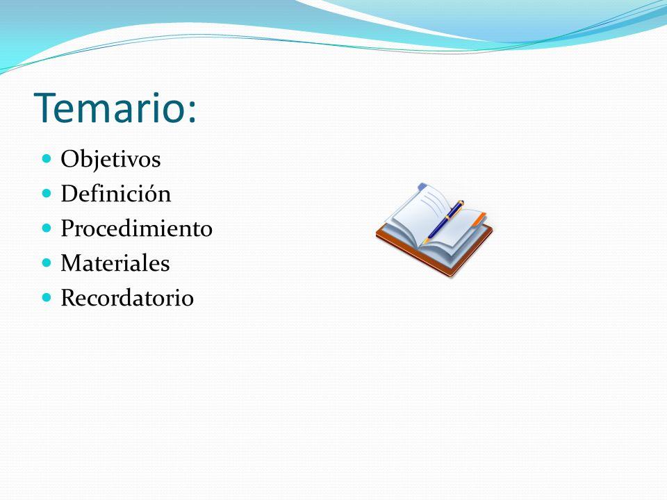 Temario: Objetivos Definición Procedimiento Materiales Recordatorio