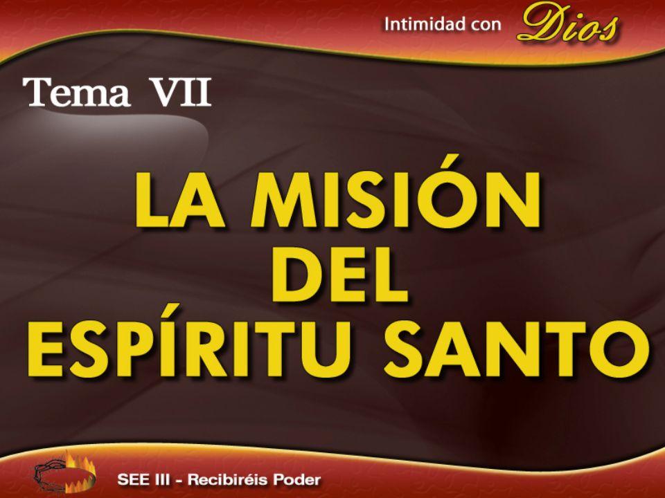 Intimidad con Dios Tema VII La Misión del Espíritu Santo Recibiréis Poder