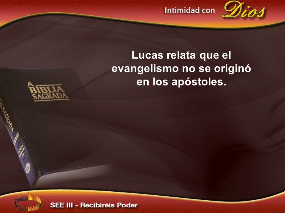 Lucas relata que el evangelismo no se originó en los apóstoles.
