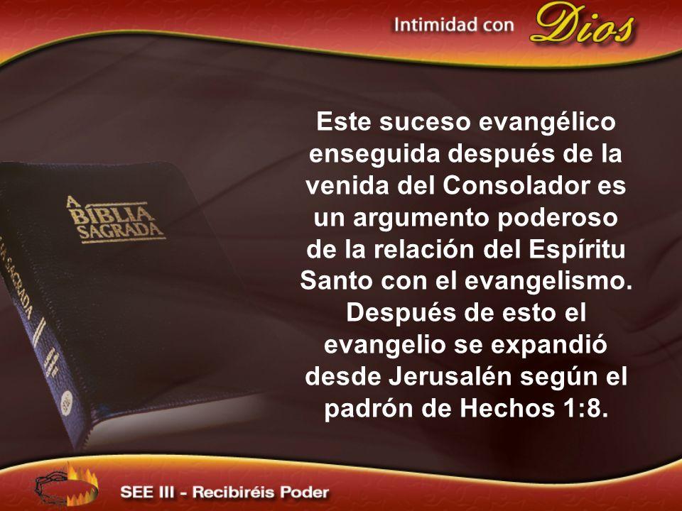 Este suceso evangélico enseguida después de la venida del Consolador es un argumento poderoso de la relación del Espíritu Santo con el evangelismo. Después de esto el evangelio se expandió desde Jerusalén según el padrón de Hechos 1:8.