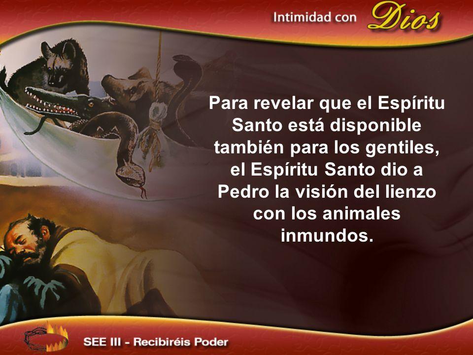 Para revelar que el Espíritu Santo está disponible también para los gentiles, el Espíritu Santo dio a Pedro la visión del lienzo con los animales inmundos.