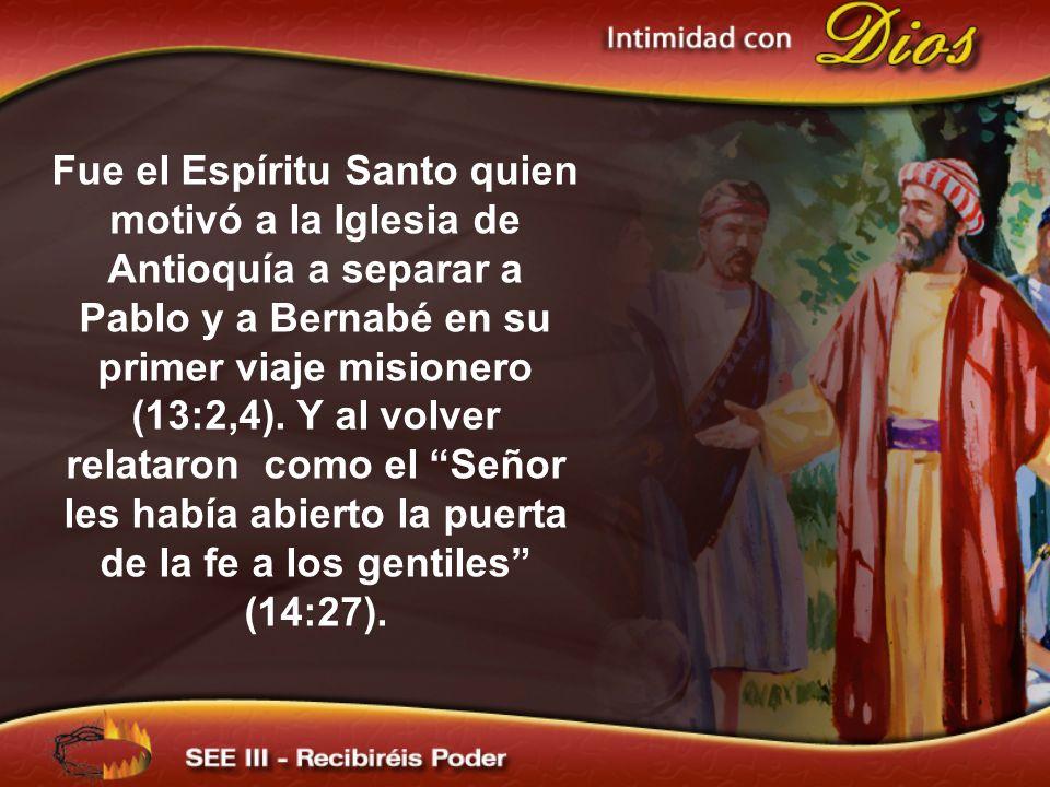 Fue el Espíritu Santo quien motivó a la Iglesia de Antioquía a separar a Pablo y a Bernabé en su primer viaje misionero (13:2,4). Y al volver relataron como el Señor les había abierto la puerta de la fe a los gentiles (14:27).