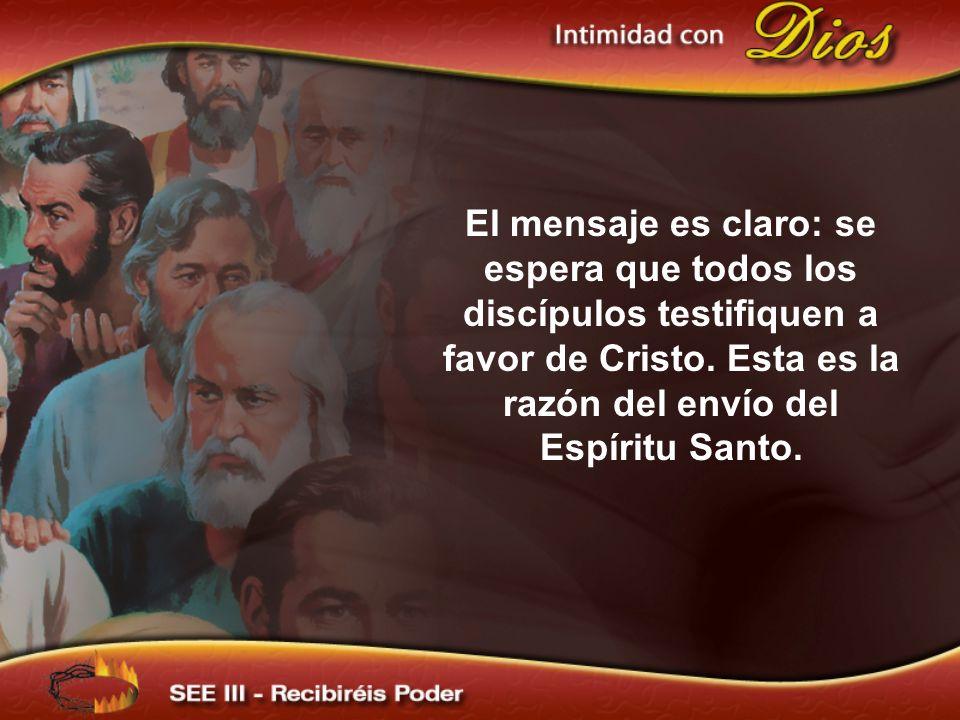El mensaje es claro: se espera que todos los discípulos testifiquen a favor de Cristo. Esta es la razón del envío del Espíritu Santo.