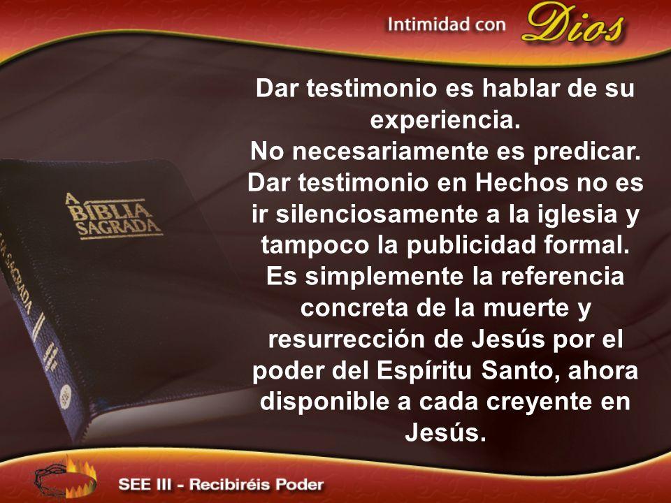 Dar testimonio es hablar de su experiencia.