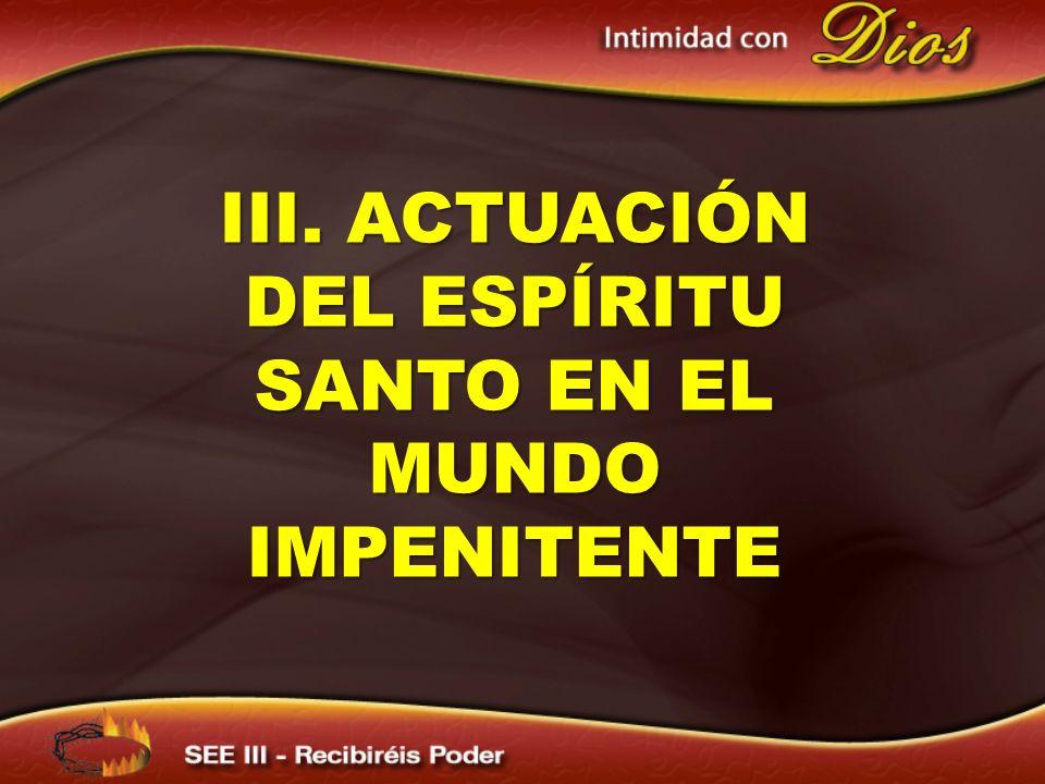 III. ACTUACIÓN DEL ESPÍRITU SANTO EN EL MUNDO IMPENITENTE