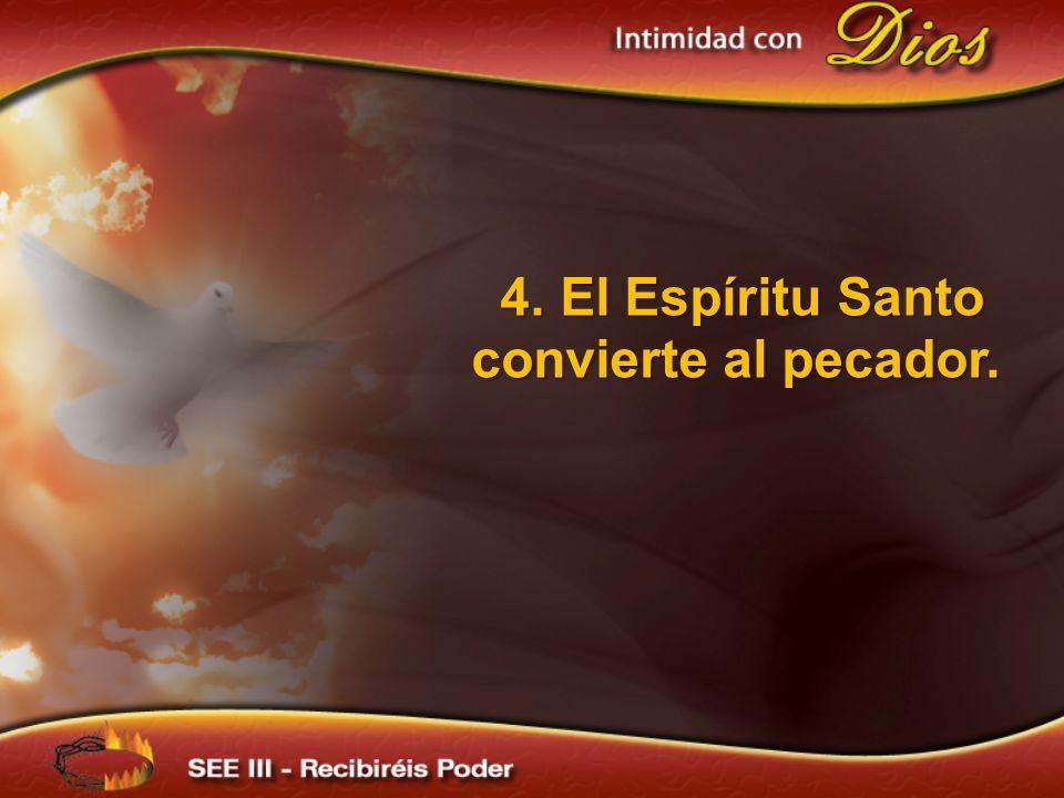 4. El Espíritu Santo convierte al pecador.