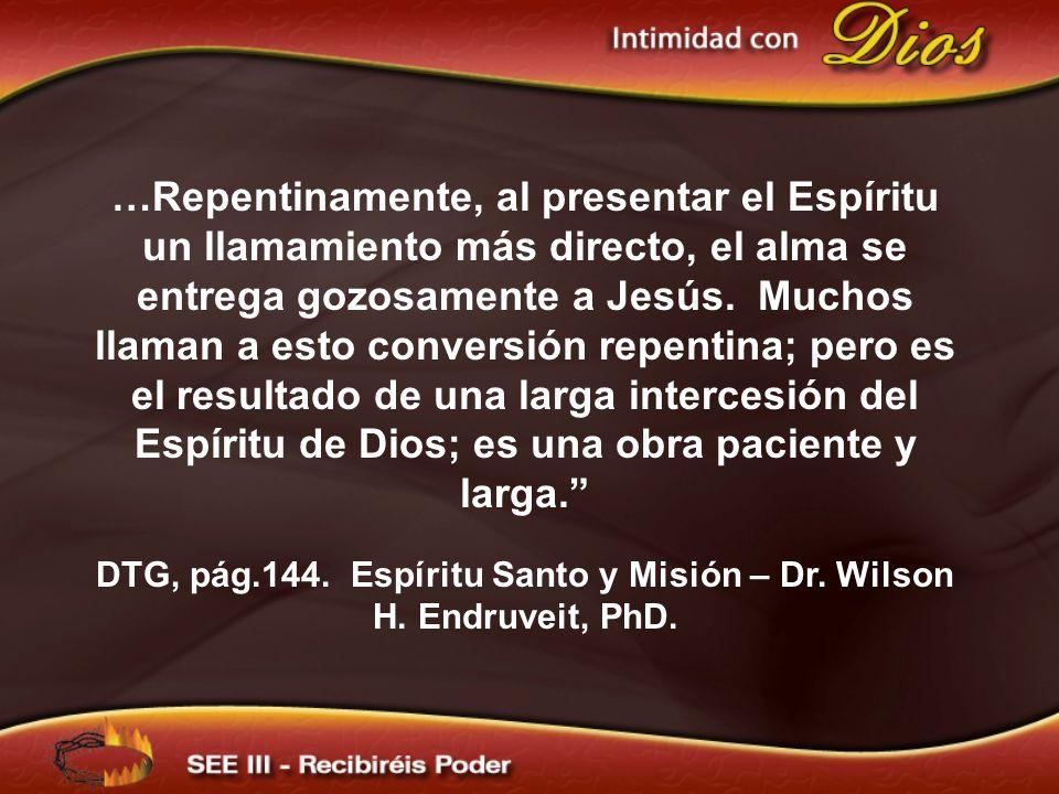 DTG, pág.144. Espíritu Santo y Misión – Dr. Wilson H. Endruveit, PhD.