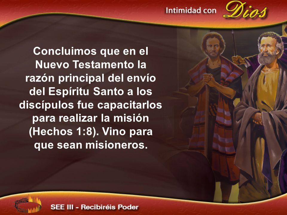 Concluimos que en el Nuevo Testamento la razón principal del envío del Espíritu Santo a los discípulos fue capacitarlos para realizar la misión (Hechos 1:8). Vino para que sean misioneros.