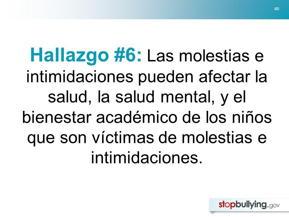 Hallazgo #6: Las molestias e intimidaciones pueden afectar la salud, la salud mental, y el bienestar académico de los niños que son víctimas de molestias e intimidaciones.