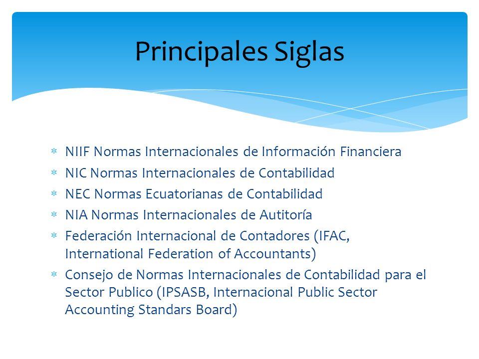 Principales Siglas NIIF Normas Internacionales de Información Financiera. NIC Normas Internacionales de Contabilidad.