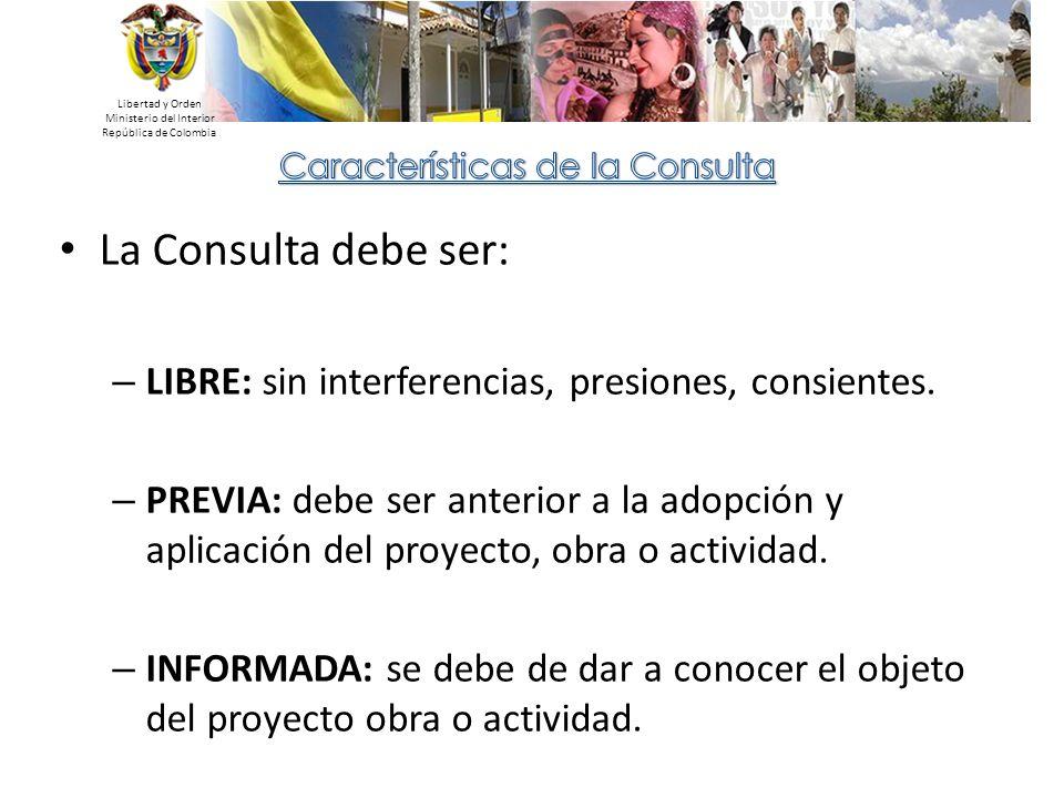 Libertad y Orden Ministerio del Interior. República de Colombia. Características de la Consulta. La Consulta debe ser: