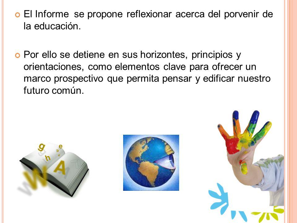 El Informe se propone reflexionar acerca del porvenir de la educación.