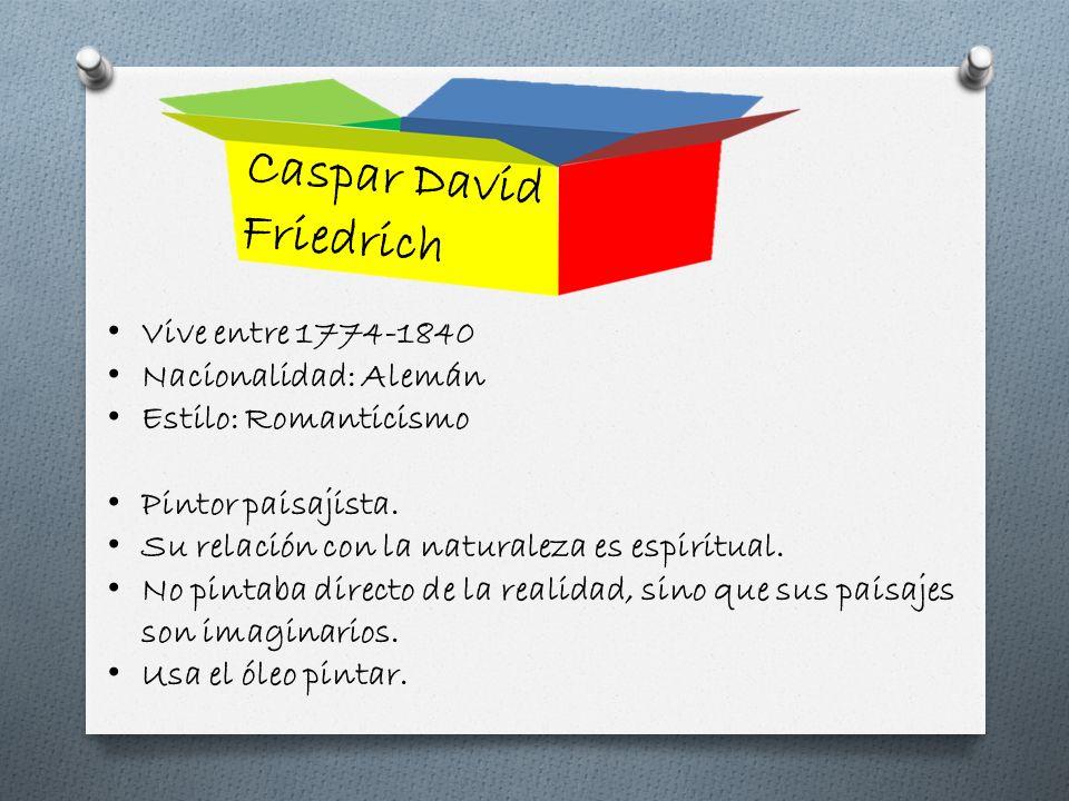 Caspar David Friedrich Vive entre 1774-1840 Nacionalidad: Alemán