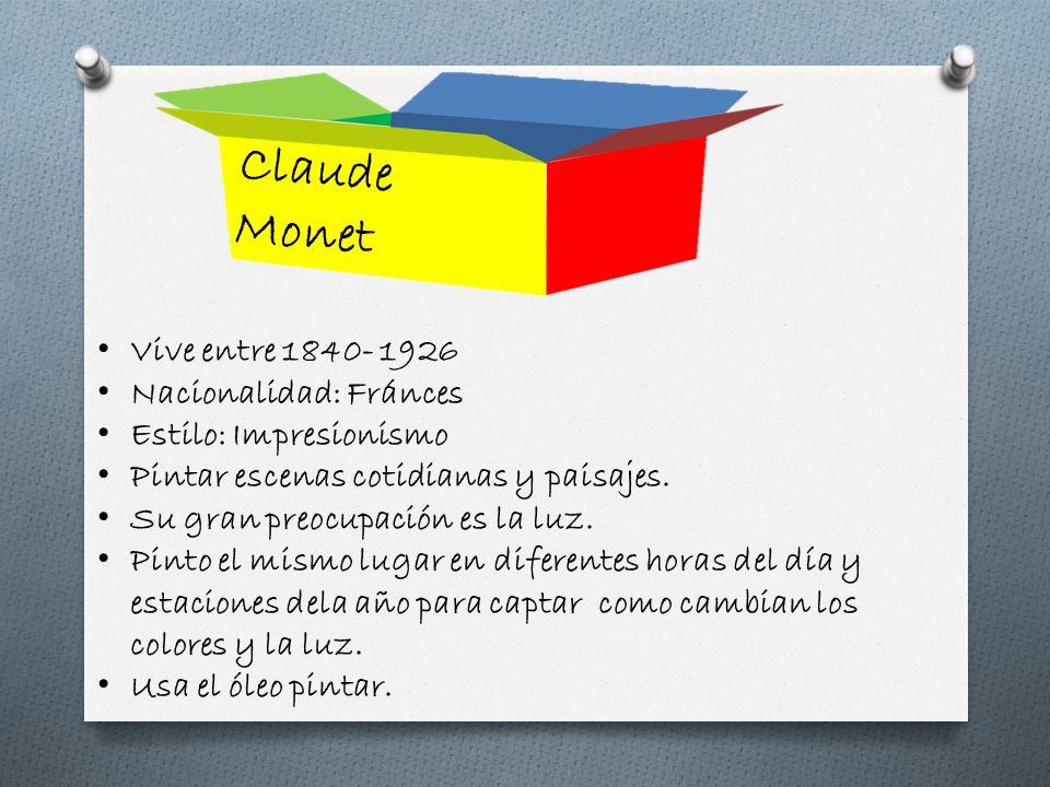 Claude Monet Vive entre 1840- 1926 Nacionalidad: Fránces
