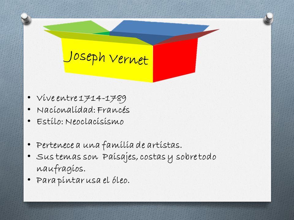 Joseph Vernet Vive entre 1714-1789 Nacionalidad: Francés