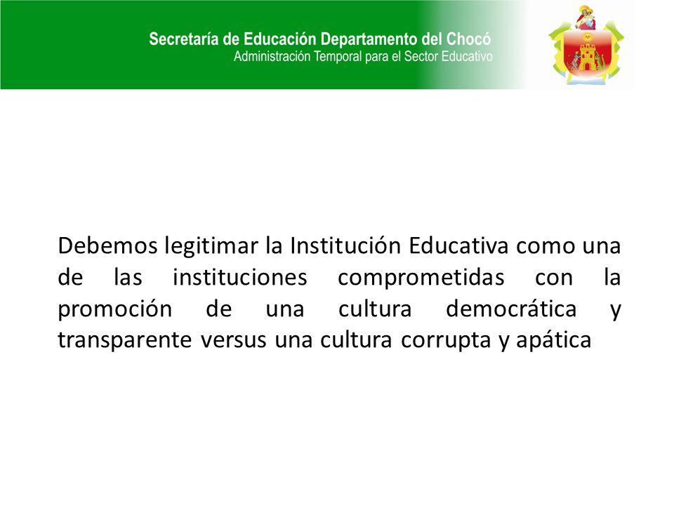 Debemos legitimar la Institución Educativa como una de las instituciones comprometidas con la promoción de una cultura democrática y transparente versus una cultura corrupta y apática