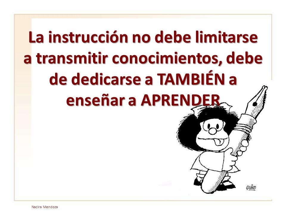 La instrucción no debe limitarse a transmitir conocimientos, debe de dedicarse a TAMBIÉN a enseñar a APRENDER