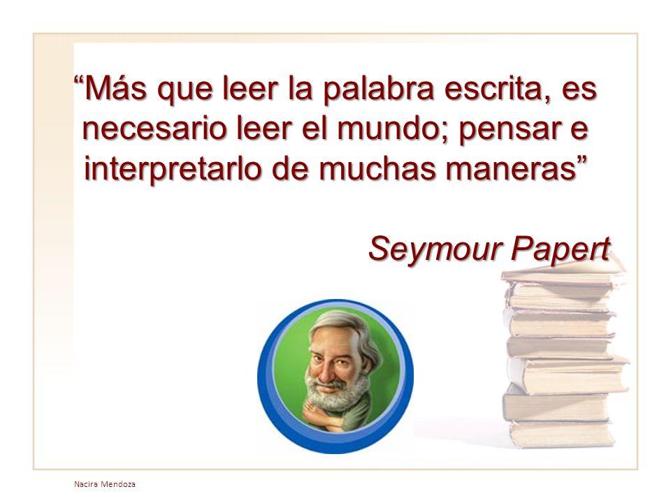 Más que leer la palabra escrita, es necesario leer el mundo; pensar e interpretarlo de muchas maneras