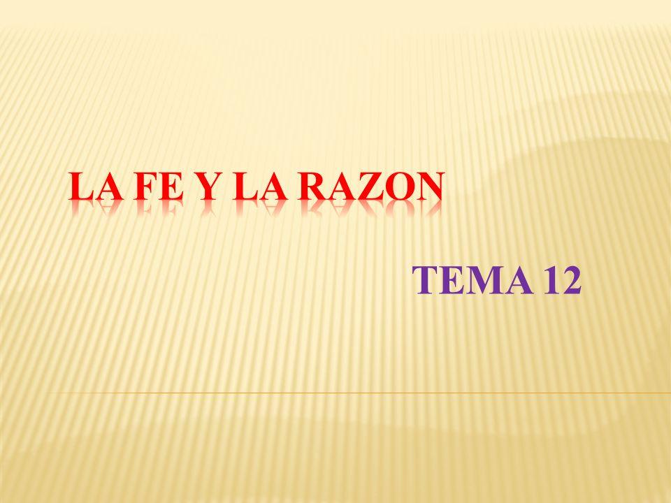 LA FE Y LA RAZON TEMA 12